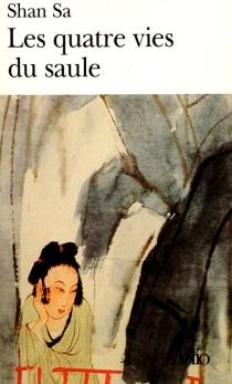Les quatre vies du saule - Shan Sa