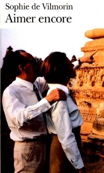 Aimer encore : André Malraux, 1970-1976 - Sophie deVilmorin