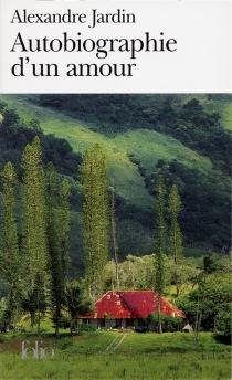 Autobiographie d'un amour - AlexandreJardin