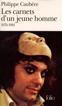 Les carnets d'un jeune homme : 1976-1981 - PhilippeCaubère
