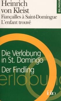 Fiançailles à Saint-Domingue| Suivi de Enfant trouvé - Heinrich vonKleist