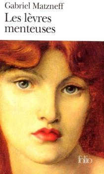 Les lèvres menteuses - GabrielMatzneff