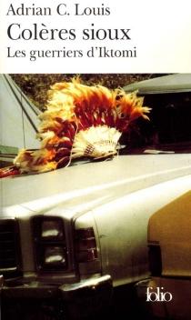 Colères sioux : les guerriers d'Iktomi - Adrian C.Louis