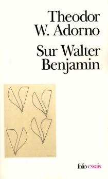 Sur Walter Benjamin - Theodor WiesengrundAdorno