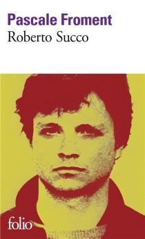 Roberto Succo : histoire vraie d'un assassin sans raison - PascaleFroment