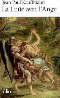 La lutte avec l'ange - Jean-PaulKauffmann