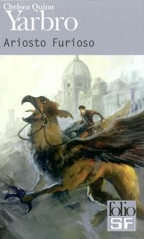 Ariosto furioso : romance pour une Renaissance alternative - Chelsea QuinnYarbro