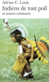 Indiens de tout poil et autres créatures - Adrian C.Louis