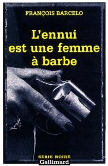L'ennui est une femme à barbe - FrançoisBarcelo