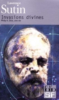 Invasions divines : Philip K. Dick, une vie - LawrenceSutin