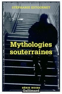Mythologies souterraines - StéphanieEstournet