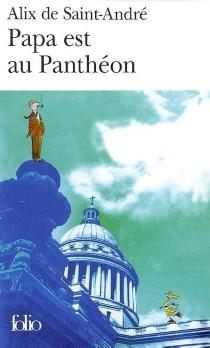 Papa est au Panthéon - Alix deSaint-André