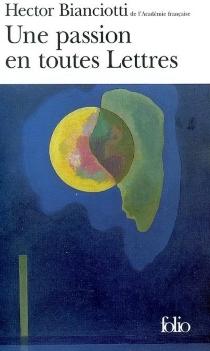 Une passion en toutes lettres - HectorBianciotti