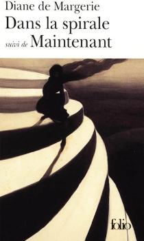 Dans la spirale| Suivi de Maintenant - Diane deMargerie