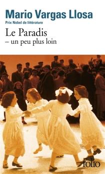 Le paradis, un peu plus loin - MarioVargas Llosa