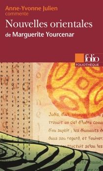 Nouvelles orientales de Marguerite Yourcenar - Anne-YvonneJulien
