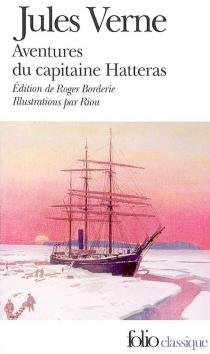 Voyages et aventures du capitaine Hatteras : les Anglais au pôle Nord, le désert de glace - JulesVerne