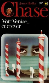 Voir Venise et crever - James HadleyChase
