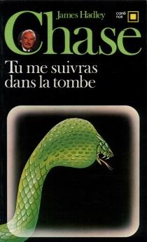 Tu me suivras dans la tombe - James HadleyChase