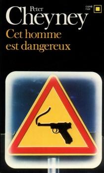Cet homme est dangereux - PeterCheyney