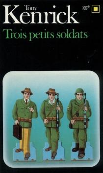 Trois petits soldats - TonyKenrick