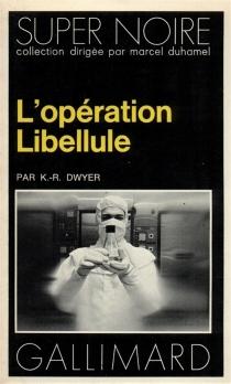 Opération libellule - K. R.Dwyer