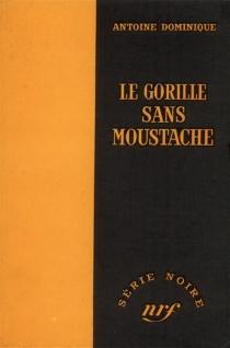 Le Gorille sans moustache - AntoineDominique