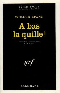 A bas la quille ! - WeldonSpann