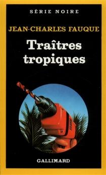 Traîtres tropiques - Jean-CharlesFauque