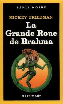 La grande roue de Brahma - MickeyFriedman