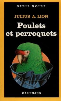 Poulets et perroquets - Julius A.Lion