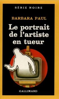 Le Portrait de l'artiste en tueur - BarbaraPaul