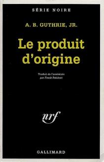 Le produit d'origine - Alfred BertramGuthrie
