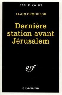 Dernière station avant Jérusalem - AlainDemouzon