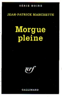 Morgue pleine - Jean-PatrickManchette