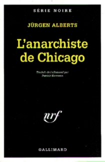 L'anarchiste de Chicago - Jürgen Alberts