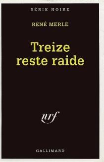 Treize reste raide - RenéMerle