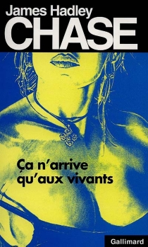 Ca n'arrive qu'aux vivants - James Hadley Chase