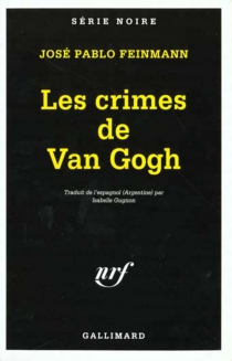 Les crimes de Van Gogh - José PabloFeinmann