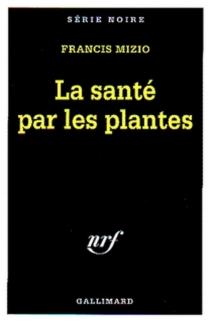 La santé par les plantes - FrancisMizio