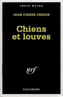 Chiens et louves - Jean-PierrePerrin