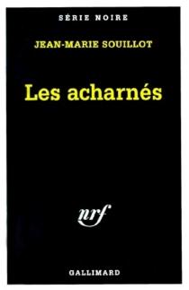 Les acharnés - Jean-MarieSouillot