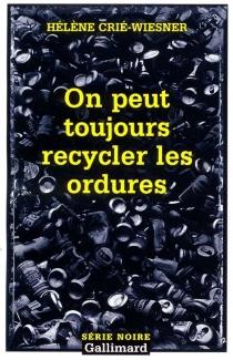 On peut toujours recycler les ordures - HélèneCrié-Wiesner