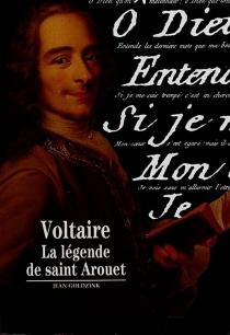 Voltaire : la légende de saint Arouet - JeanGoldzink