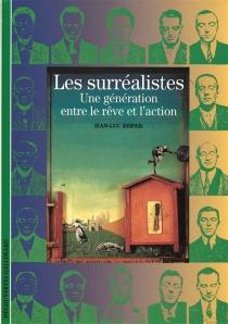 Les surréalistes : une génération entre le rêve et l'action - Jean-LucRispail