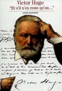 Victor Hugo : Et s'il n'en reste qu'un... - SophieGrossiord