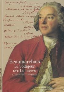 Beaumarchais : le voltigeur des Lumières - Jean-Pierre deBeaumarchais