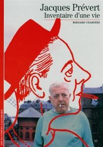 Jacques Prévert : inventaire d'une vie - BernardChardère