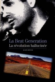 La beat generation : la révolution hallucinée - AlainDister