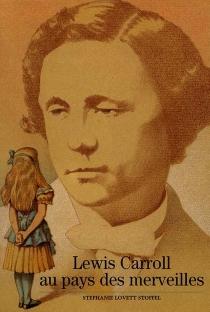 Lewis Carroll au pays des merveilles - Stephanie LovettStoffel